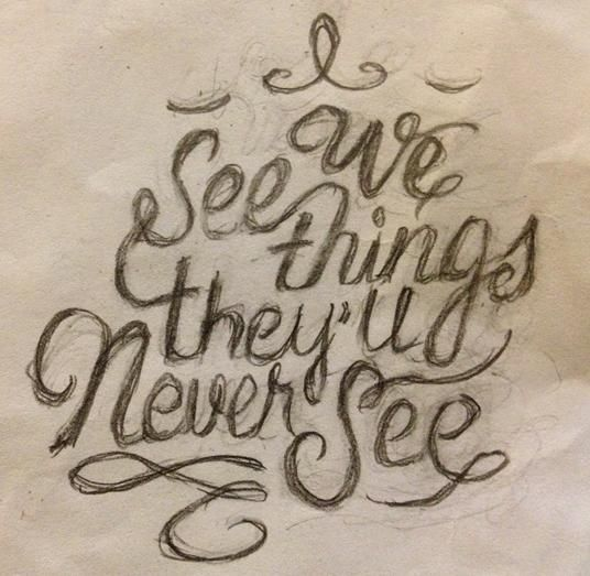 We see things they'll never see.. - image 1 - student project