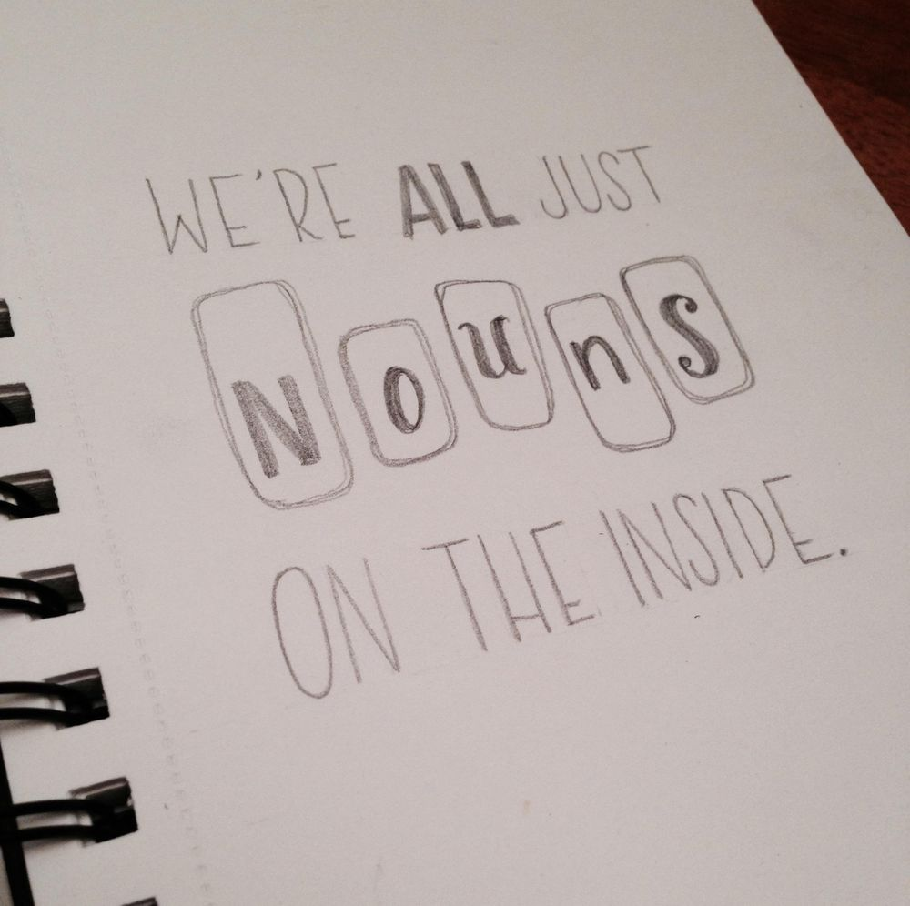 We're all just nouns on the inside. - image 3 - student project