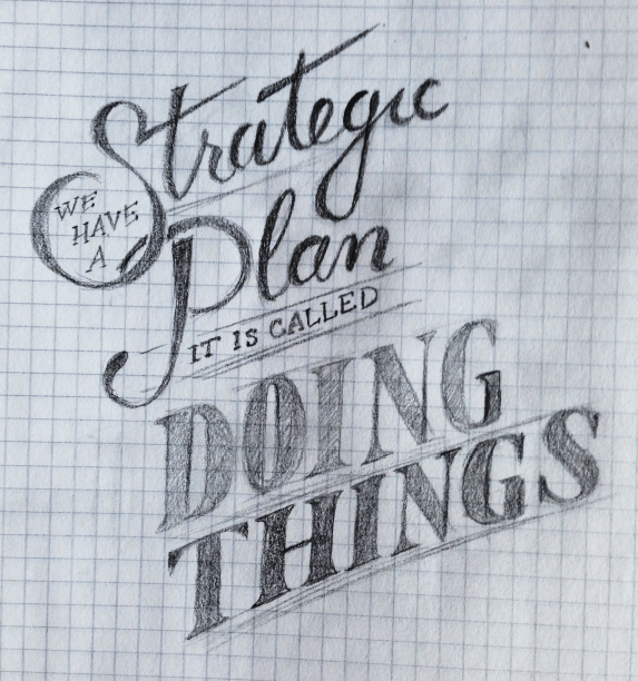 We have a strategic plan, it's called doing things. - image 1 - student project