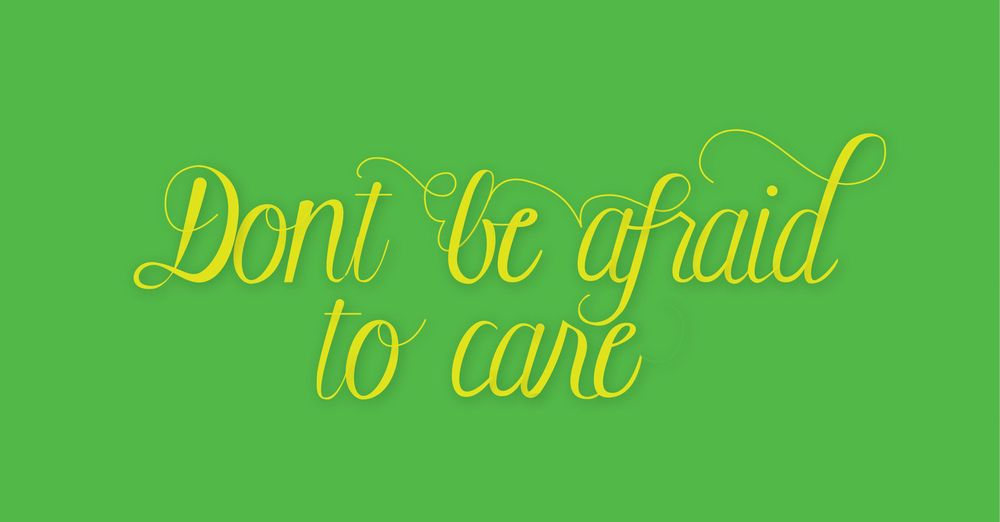 Don't be afraid to care - image 1 - student project