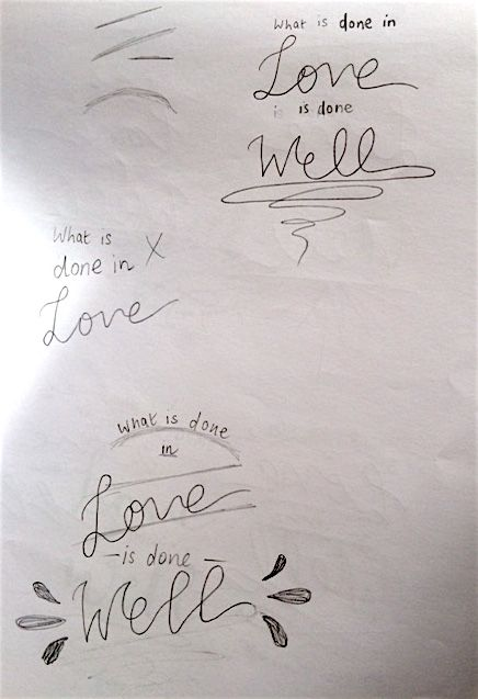 What is done is love is done well - image 1 - student project