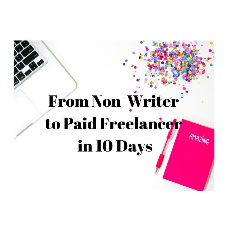 From Non-Writer to Paid Freelance Writer 10 Days - image 1 - student project