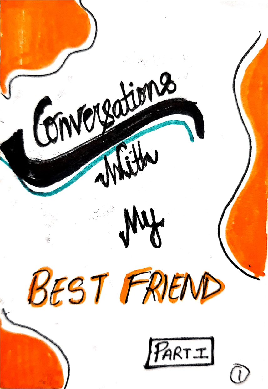 Conversations with My Bestfriend (Pt.1) - image 1 - student project