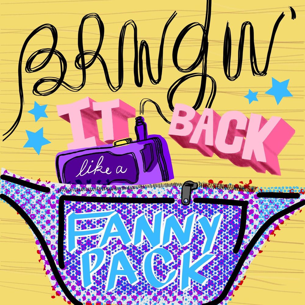 Bringin' It Back Like a Fanny Pack - image 1 - student project