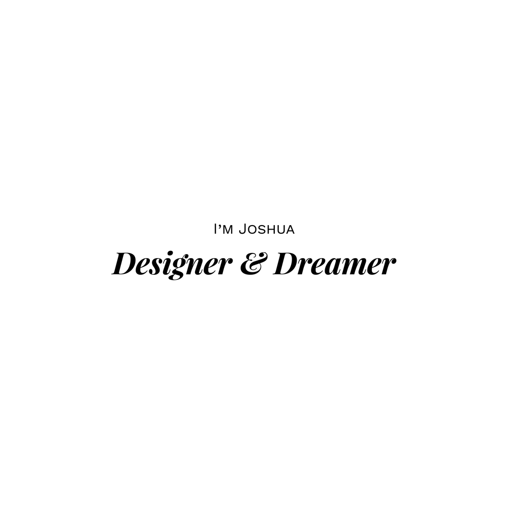 Joshua: Designer & Dreamer - image 3 - student project