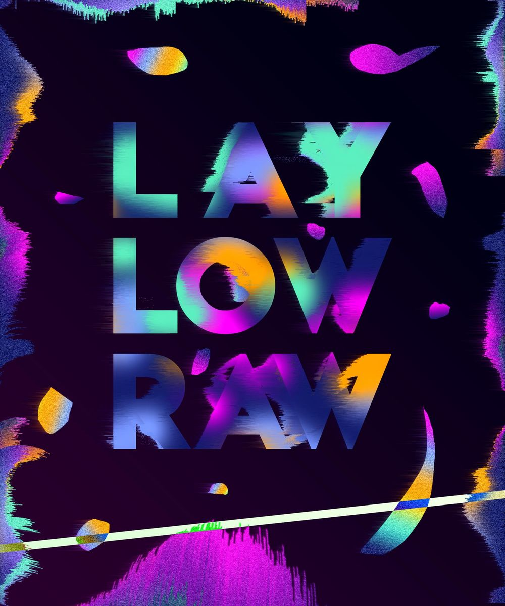 LAY LOW RAW - image 1 - student project