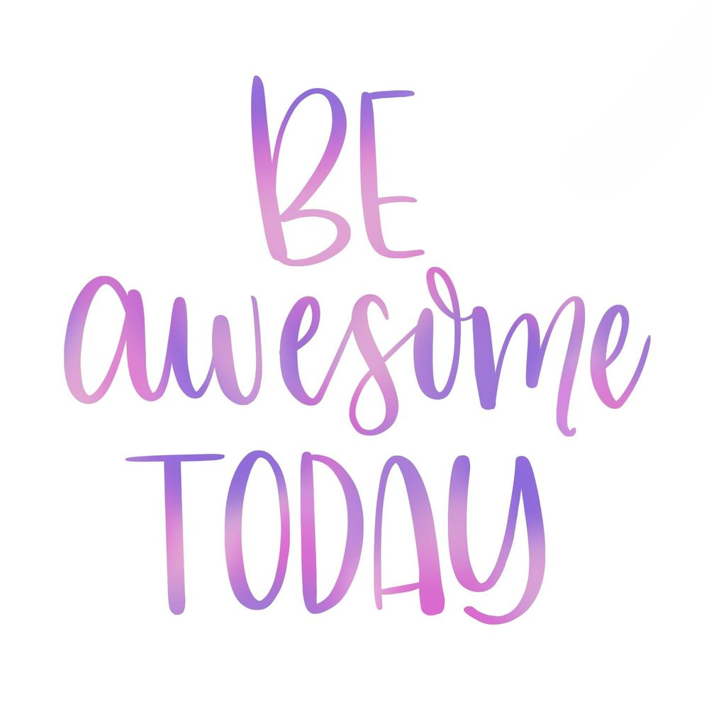 Be awesome today & every day! - image 1 - student project