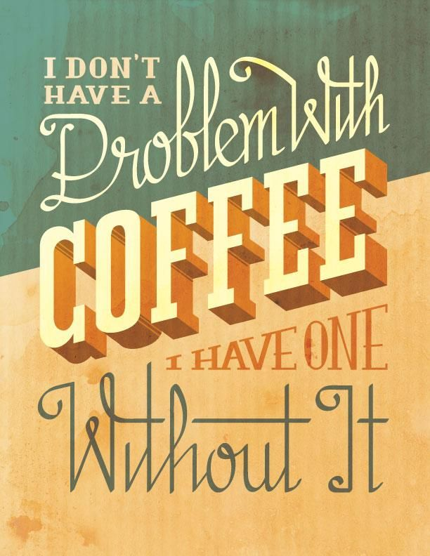 I Don't Have A Problem With Coffee, I Have One Without It - image 2 - student project