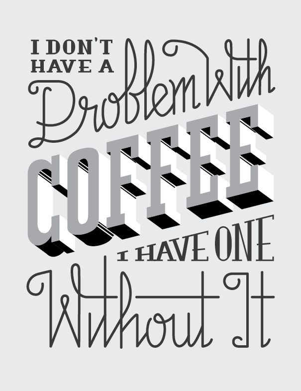 I Don't Have A Problem With Coffee, I Have One Without It - image 3 - student project