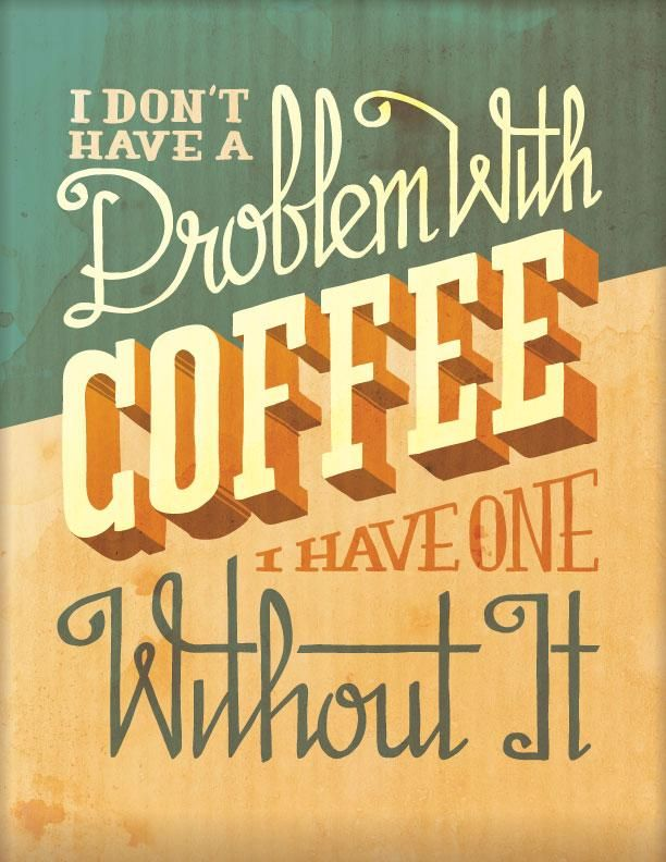 I Don't Have A Problem With Coffee, I Have One Without It - image 1 - student project