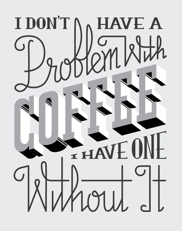I Don't Have A Problem With Coffee, I Have One Without It - image 4 - student project