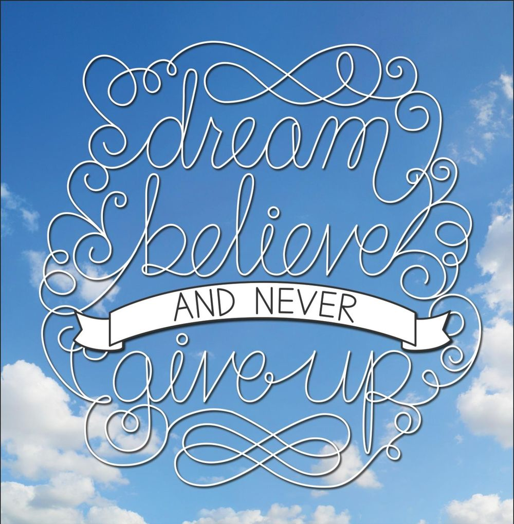 Dream, believe, and never give up - image 3 - student project