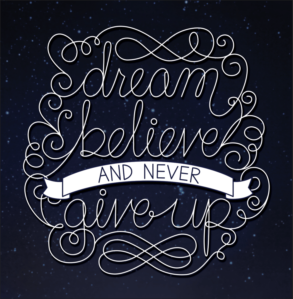 Dream, believe, and never give up - image 1 - student project