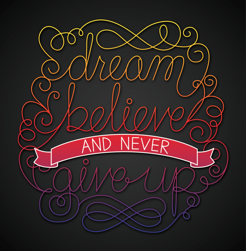 Dream, believe, and never give up - image 2 - student project
