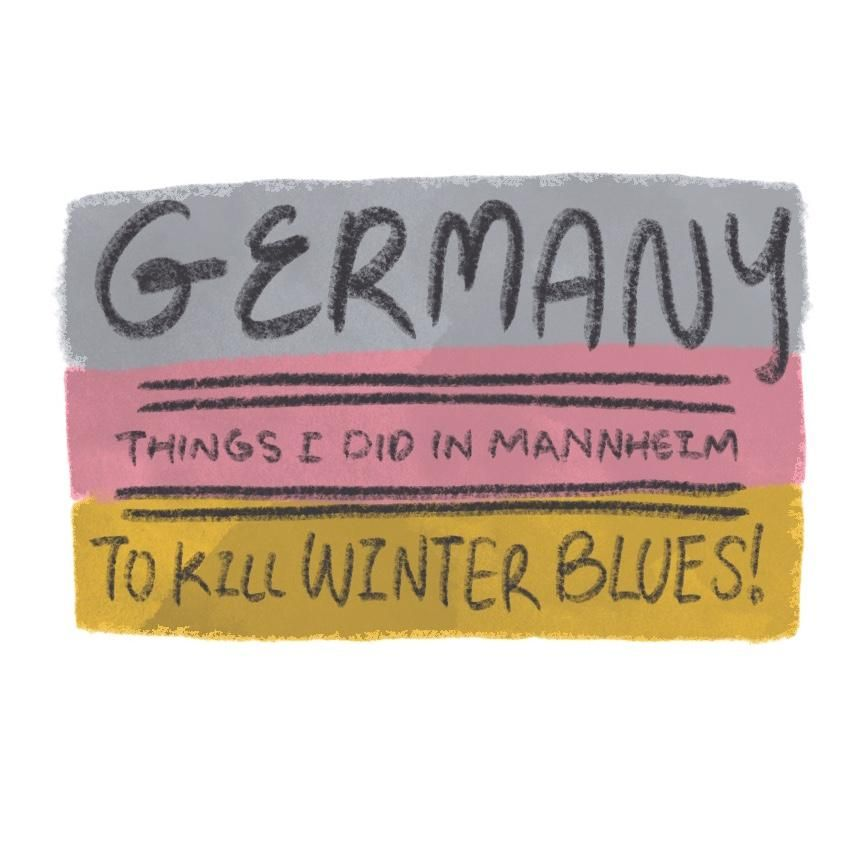WIP// Germany: Things I did in Mannheim to kill winter blues - image 1 - student project