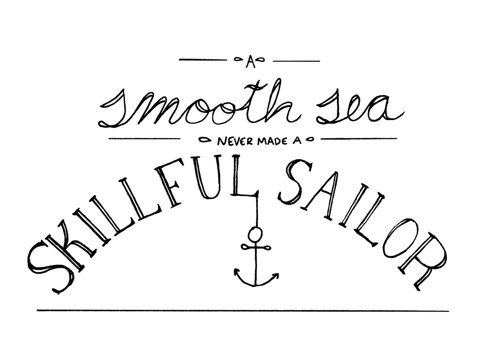 A Smooth Sea Never Made A Skillful Sailor - image 4 - student project
