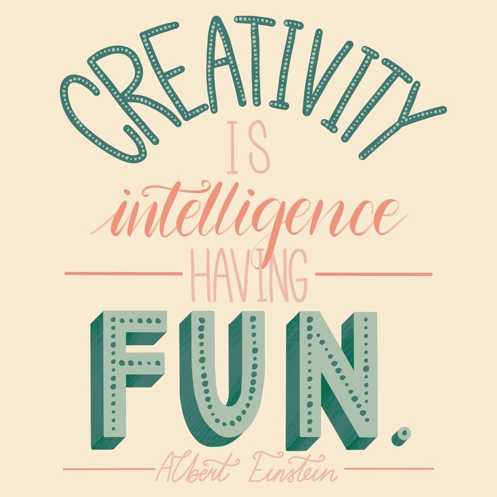 Creativity is intelligence having fun - Albert Einstein - image 6 - student project