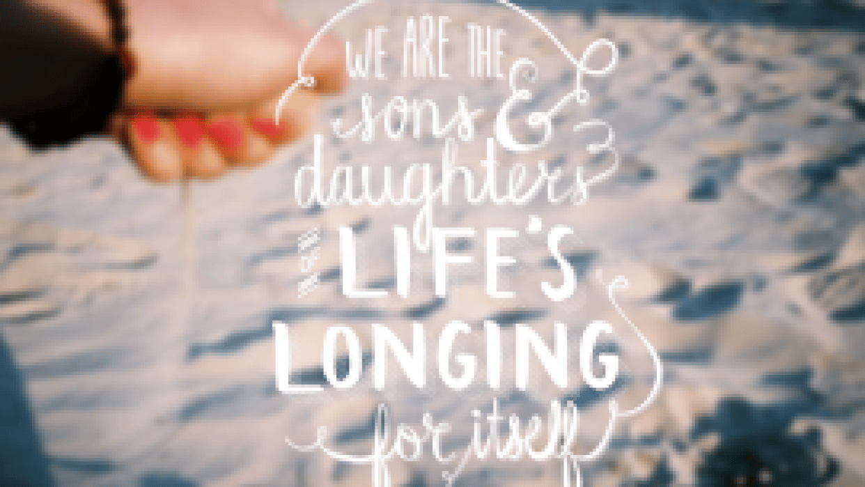 we are the sons & daughters of life's longing for itself - student project