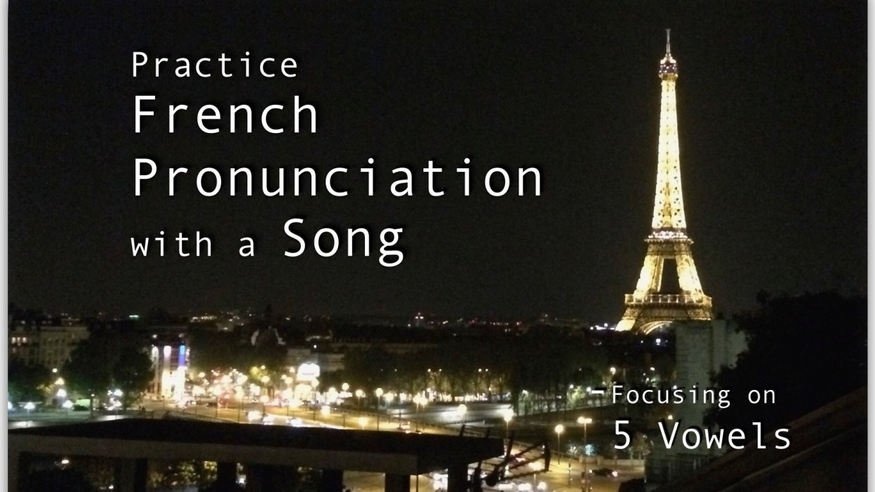 Practice French Pronunciation with a Song - Focusing on 5 Vowels - student project