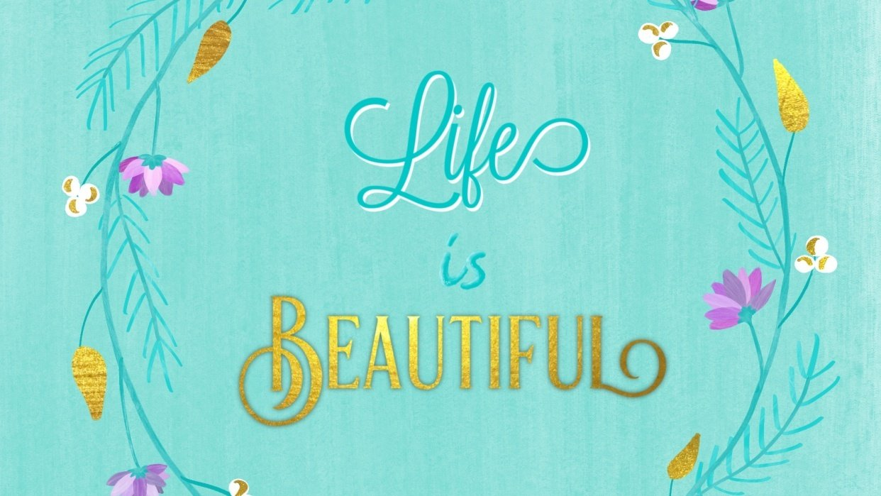 Life is BEAUTIFUL - student project