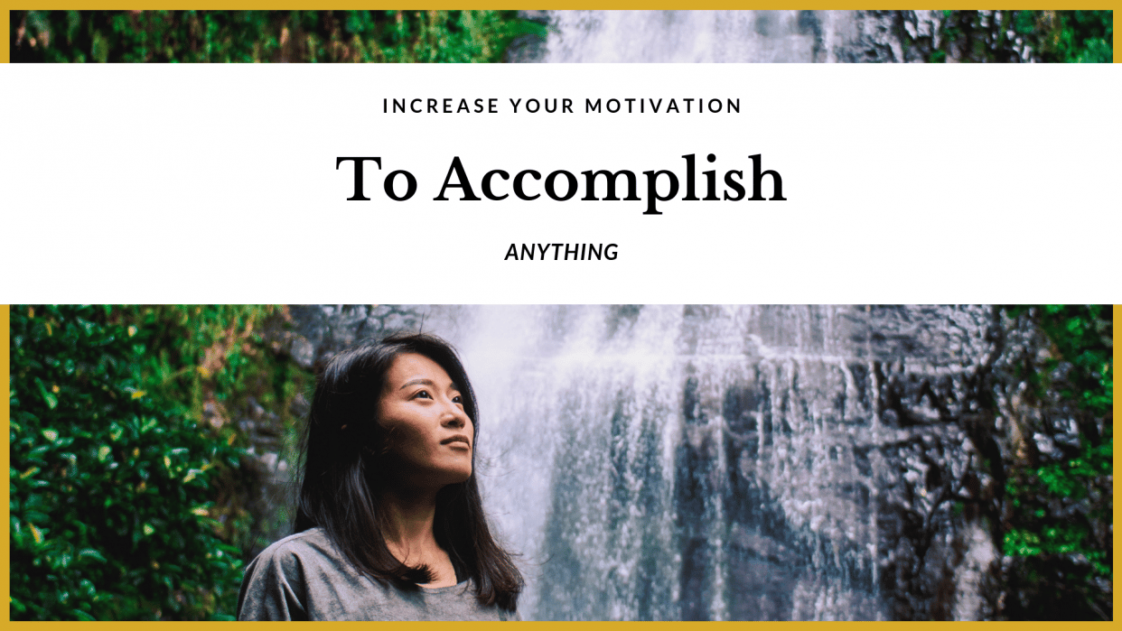 Increase Your Motivation to Accomplish Anything: Part One - student project