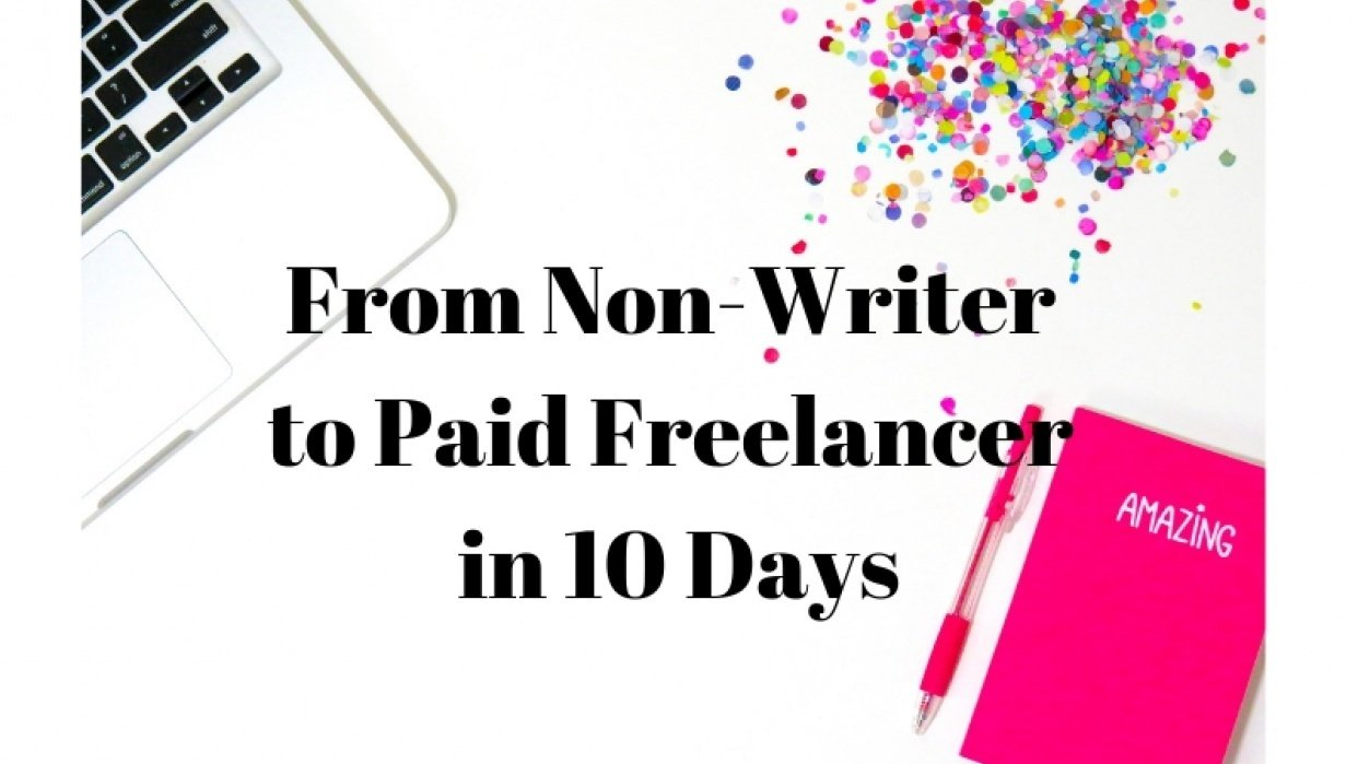 From Non-Writer to Paid Freelance Writer 10 Days - student project