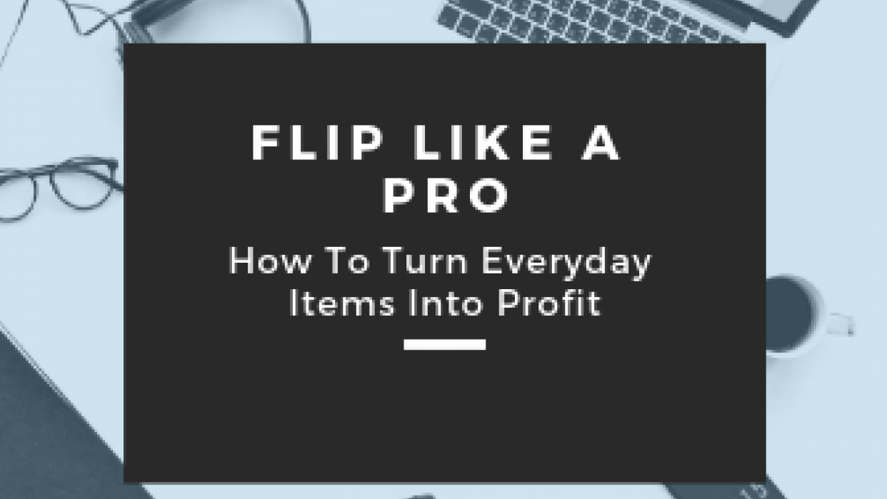Flip Like a Pro: How To Turn Everyday Items Into Profit - student project