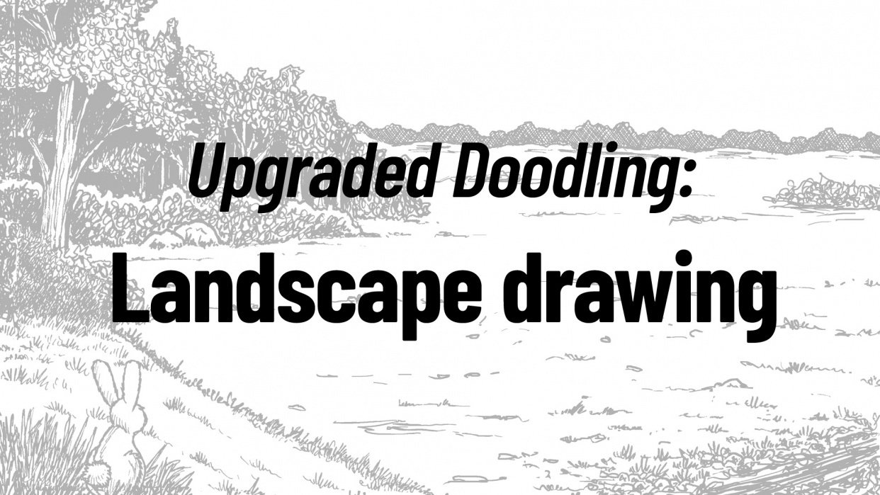 Upgraded Doodling: Landscape drawing - student project