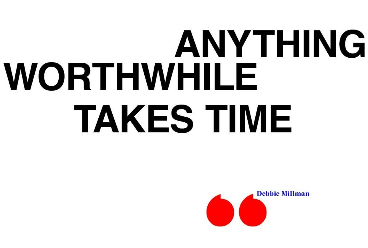 Anything Worthwhile Takes Time - student project