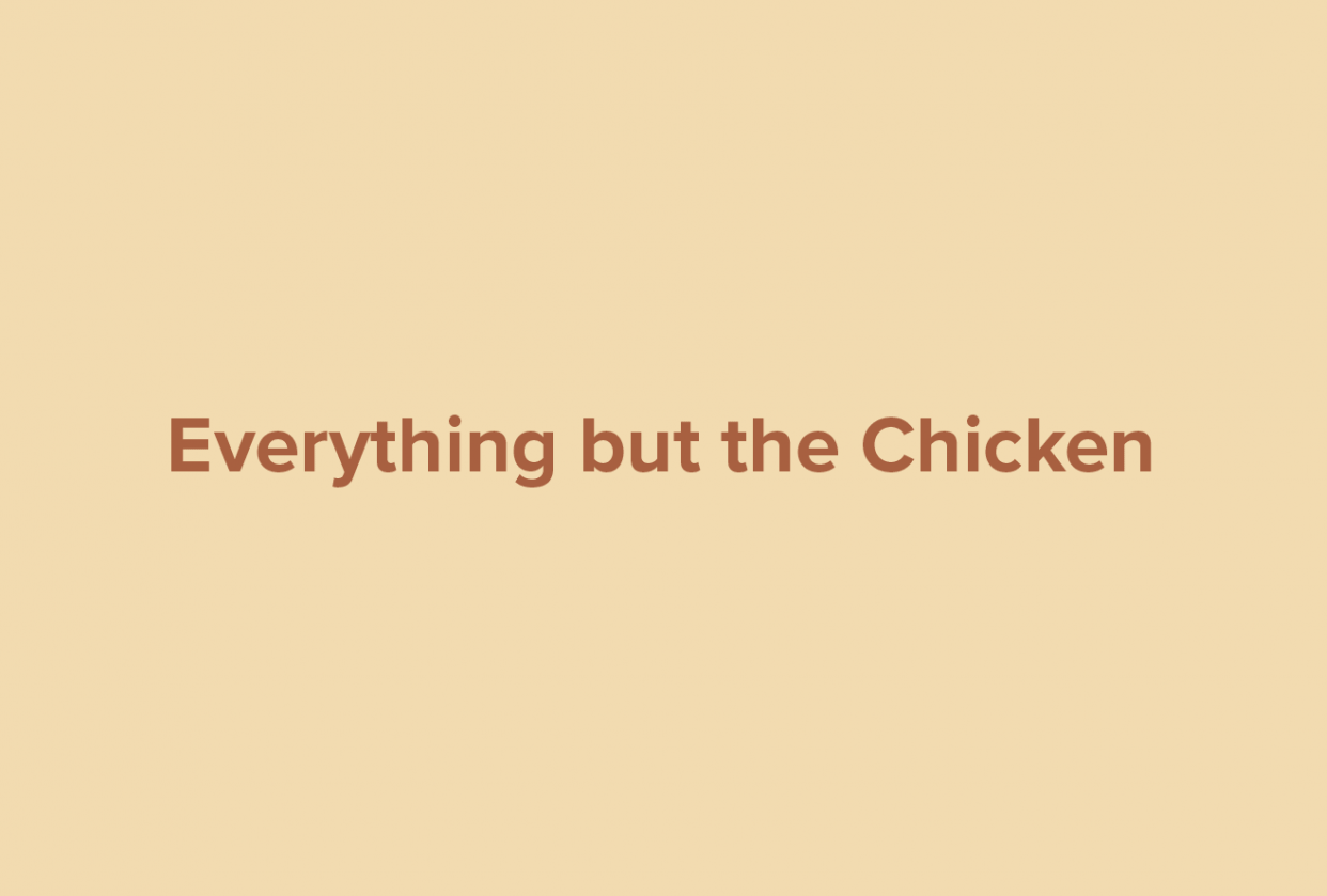 Everything but the Chicken - student project