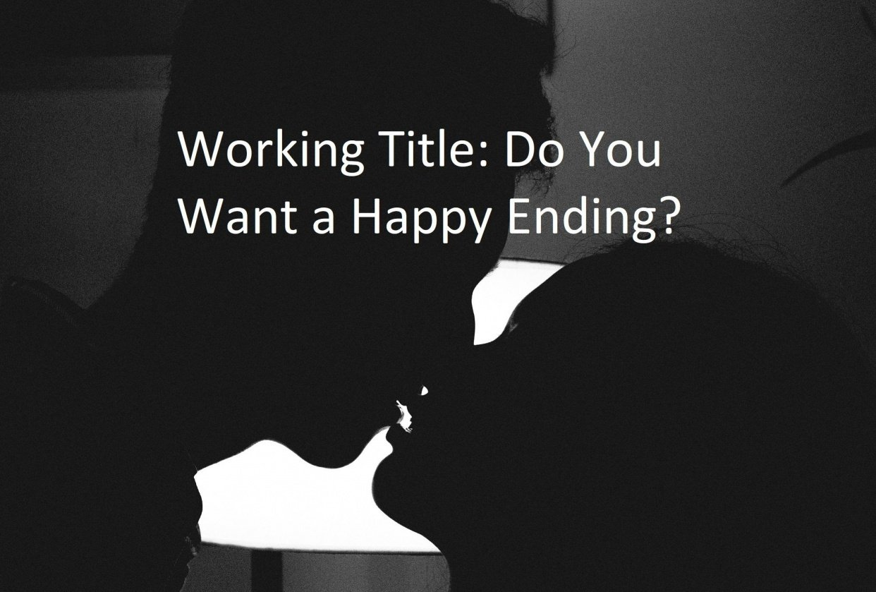 Working Title: Do You Want a Happy Ending? (Dialogue) - student project