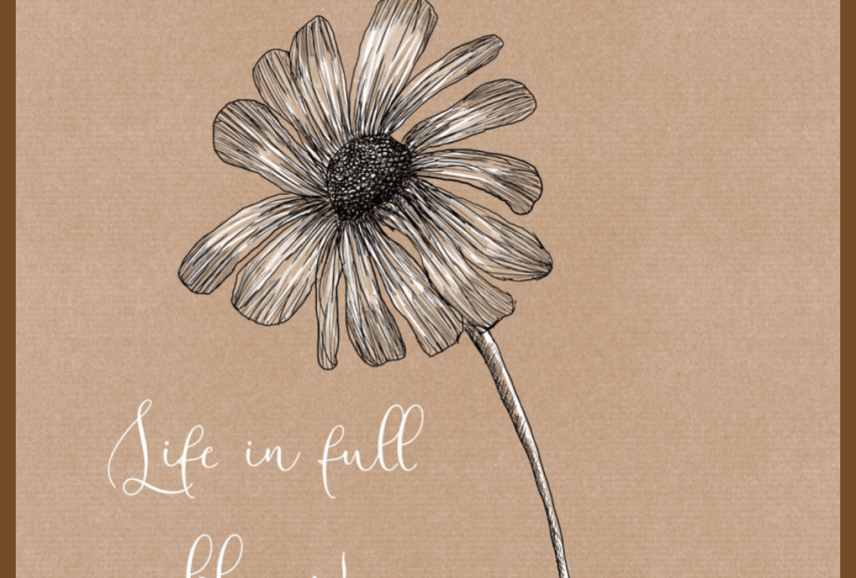 Life in full bloom. - student project