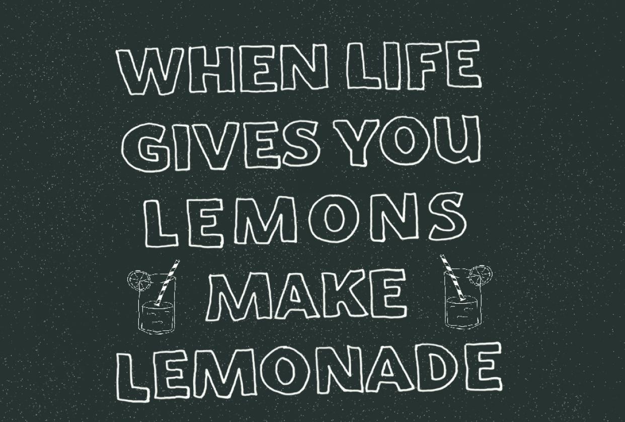 When life gives you lemons make lemonade - student project