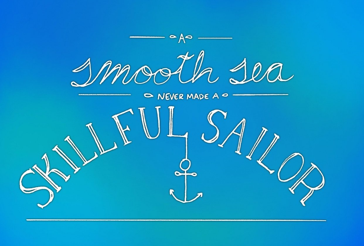 A Smooth Sea Never Made A Skillful Sailor - student project