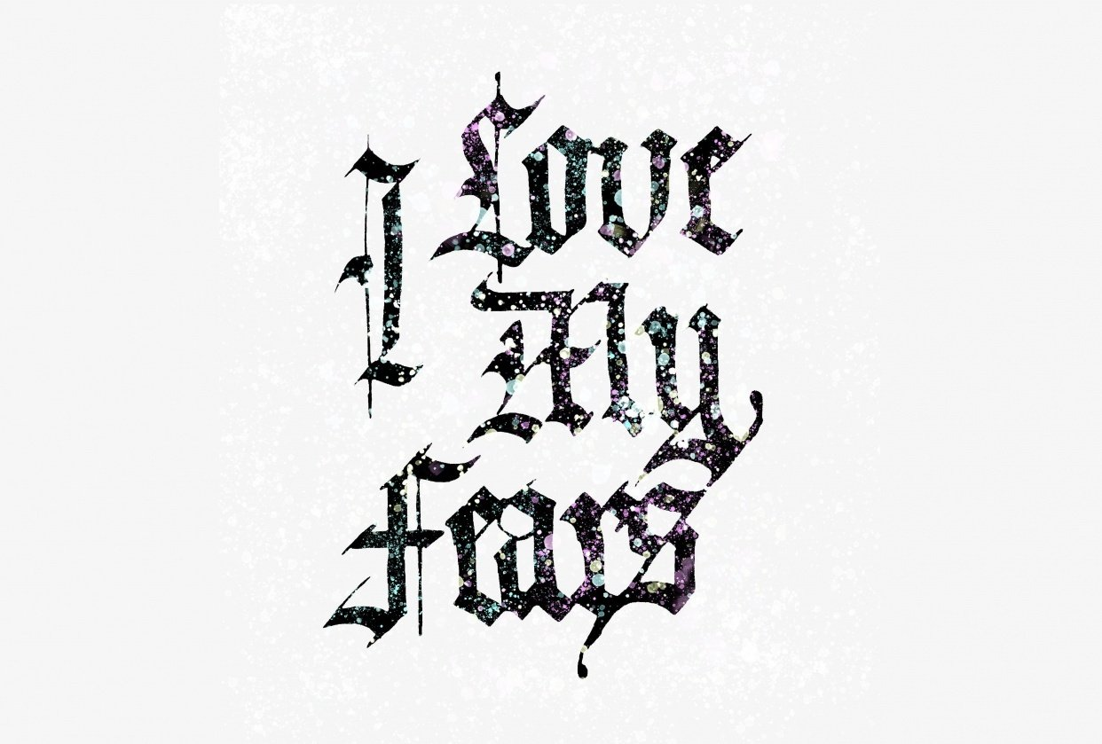I Love My Fears - Calligraphy Piece - student project