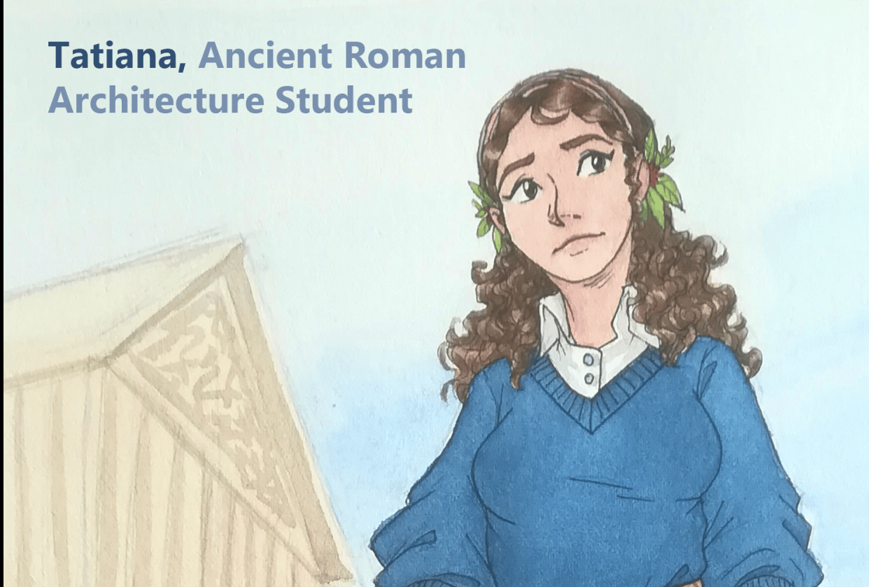 Tatiana, the Ancient Roman Architecture Student - student project