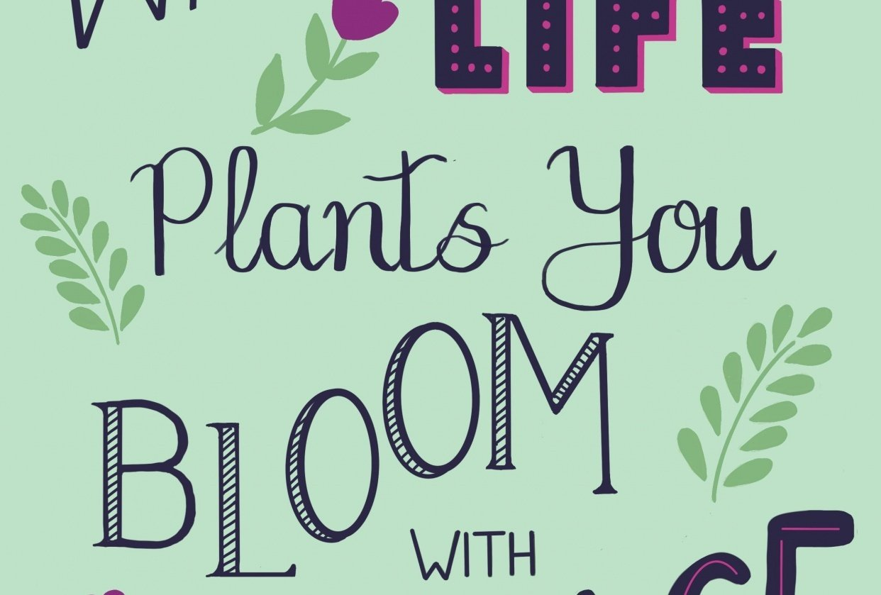 Wherever Life Plants you Bloom with Grace - student project
