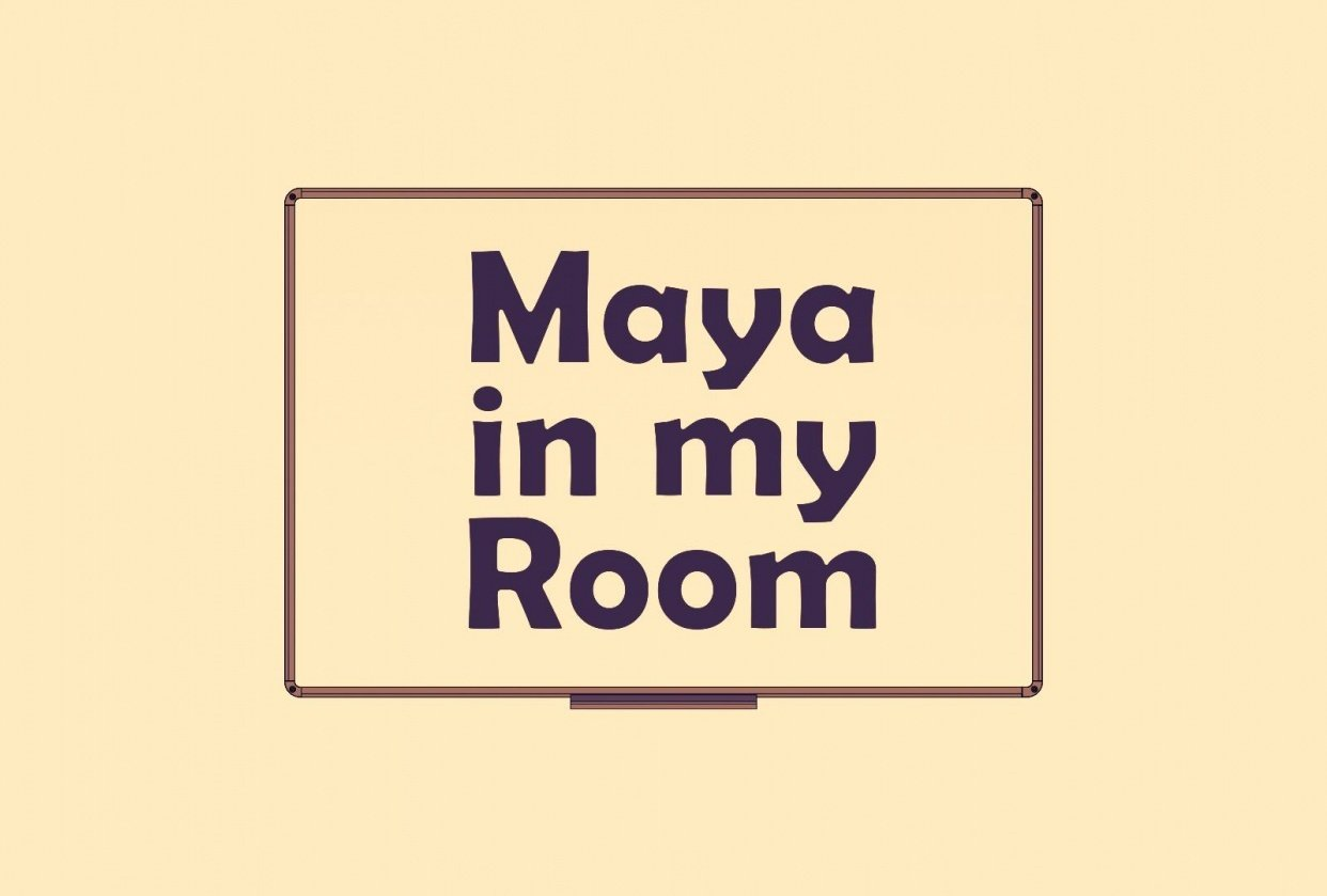 Maya in my Room - student project