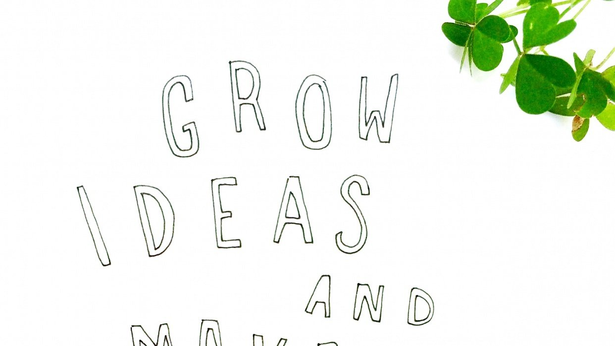 Grow Ideas + Make Them Happen - student project