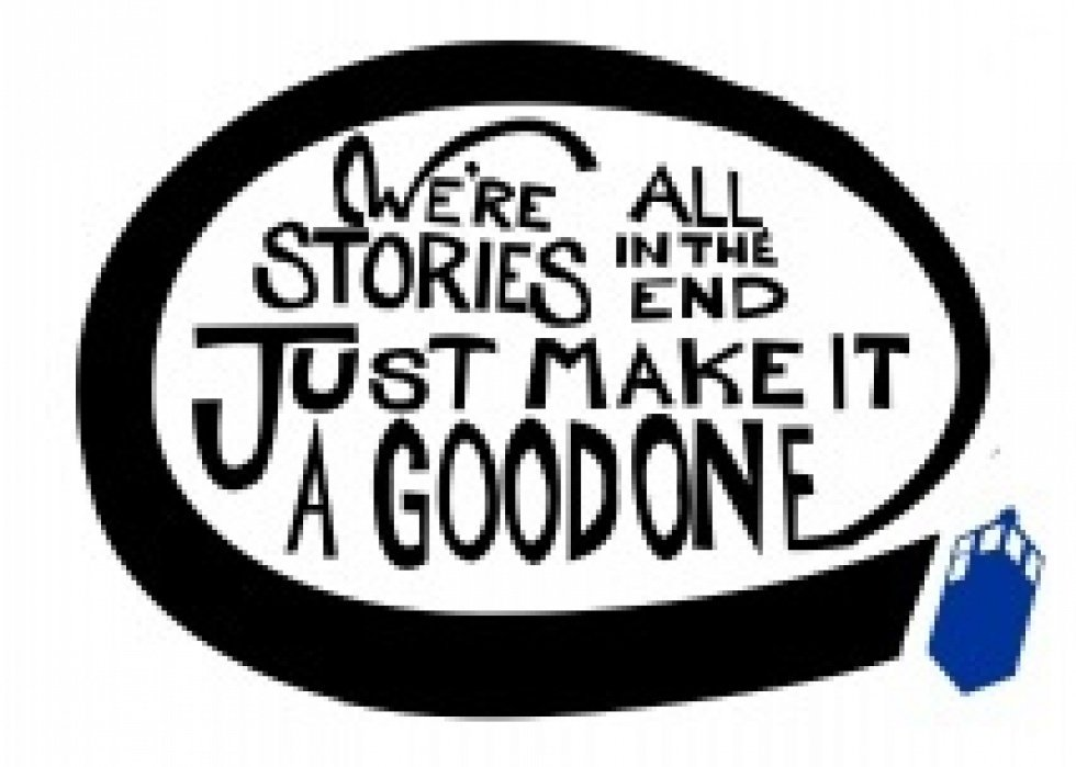 We're all stories in the end. Make it a good one eh? - student project