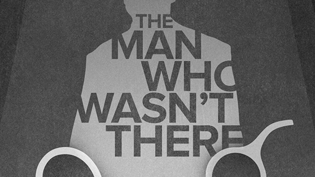 THE MAN WHO WASN'T THERE - student project