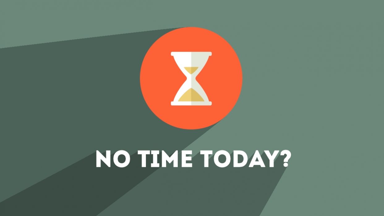 No Time Today? - student project
