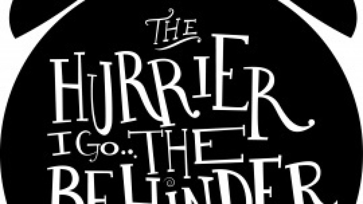 The hurrier I go... - student project
