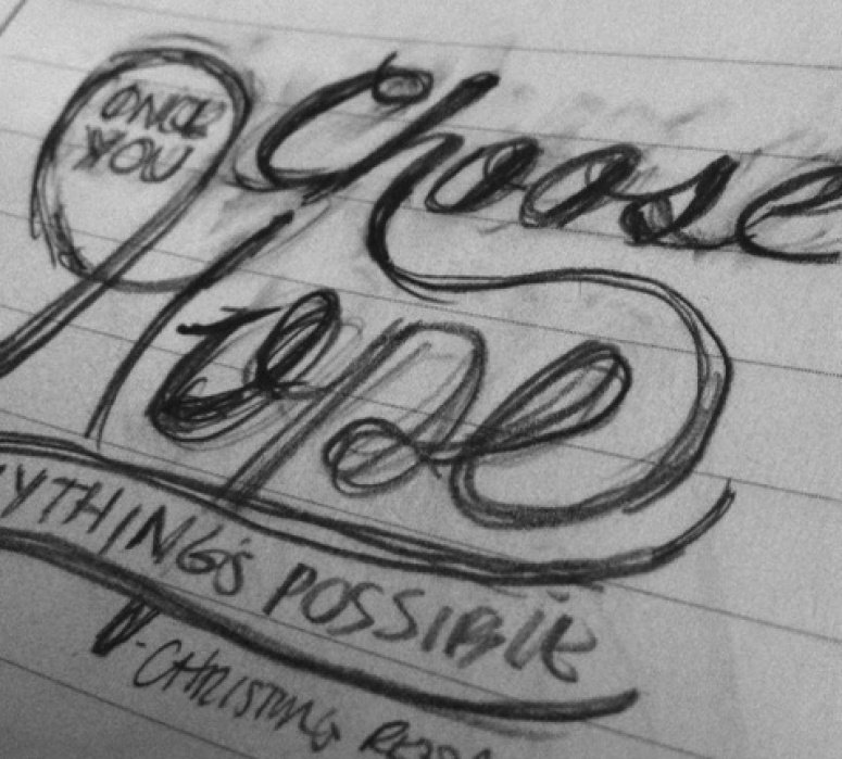 """""""Once you choose hope, anything's possible."""" - student project"""