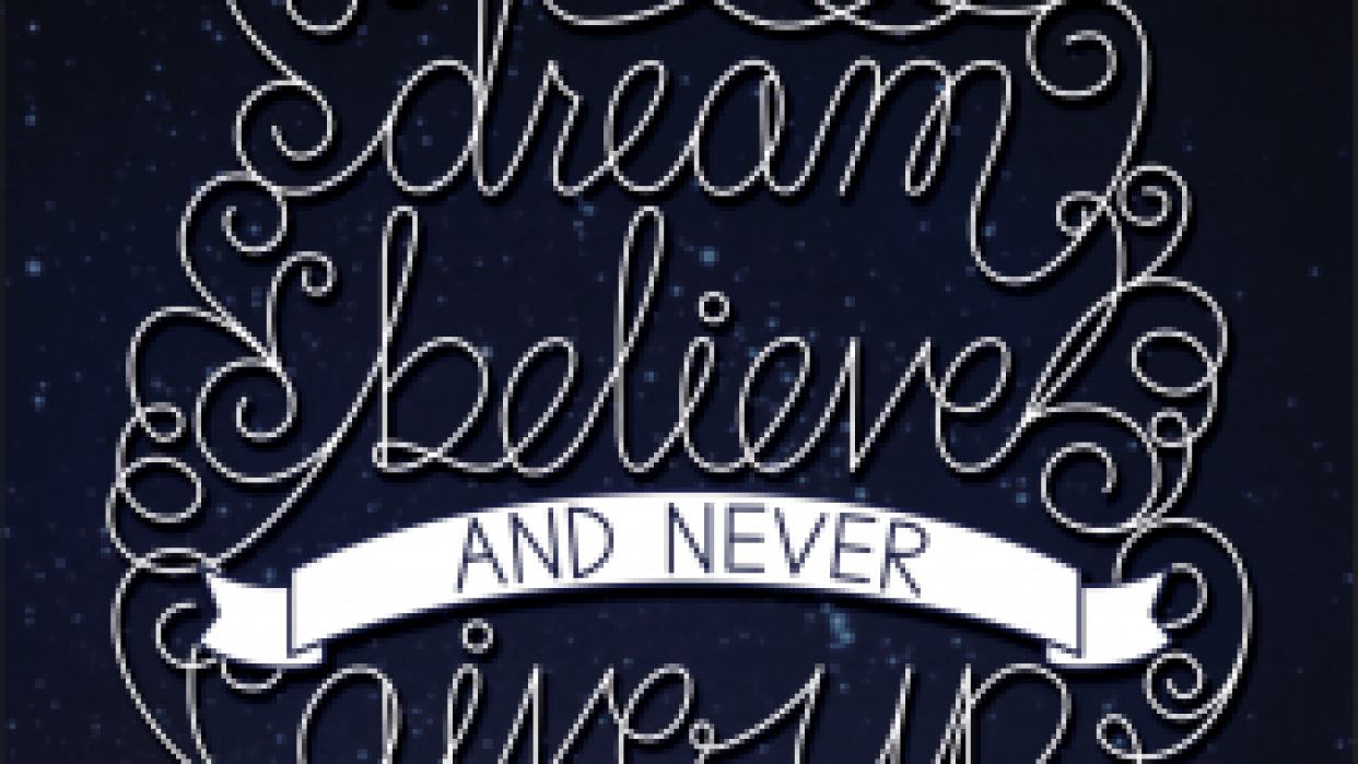 Dream, believe, and never give up - student project