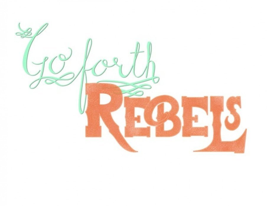 Go Forth, Rebels - student project