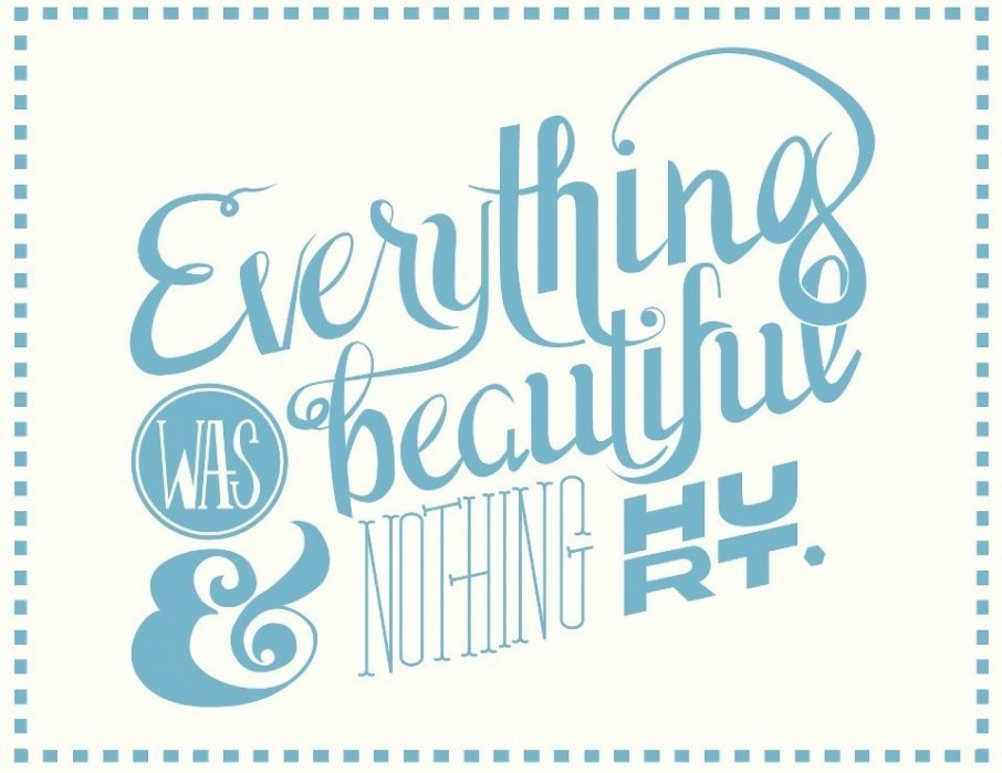 Everything was beautiful & nothing hurt. - student project
