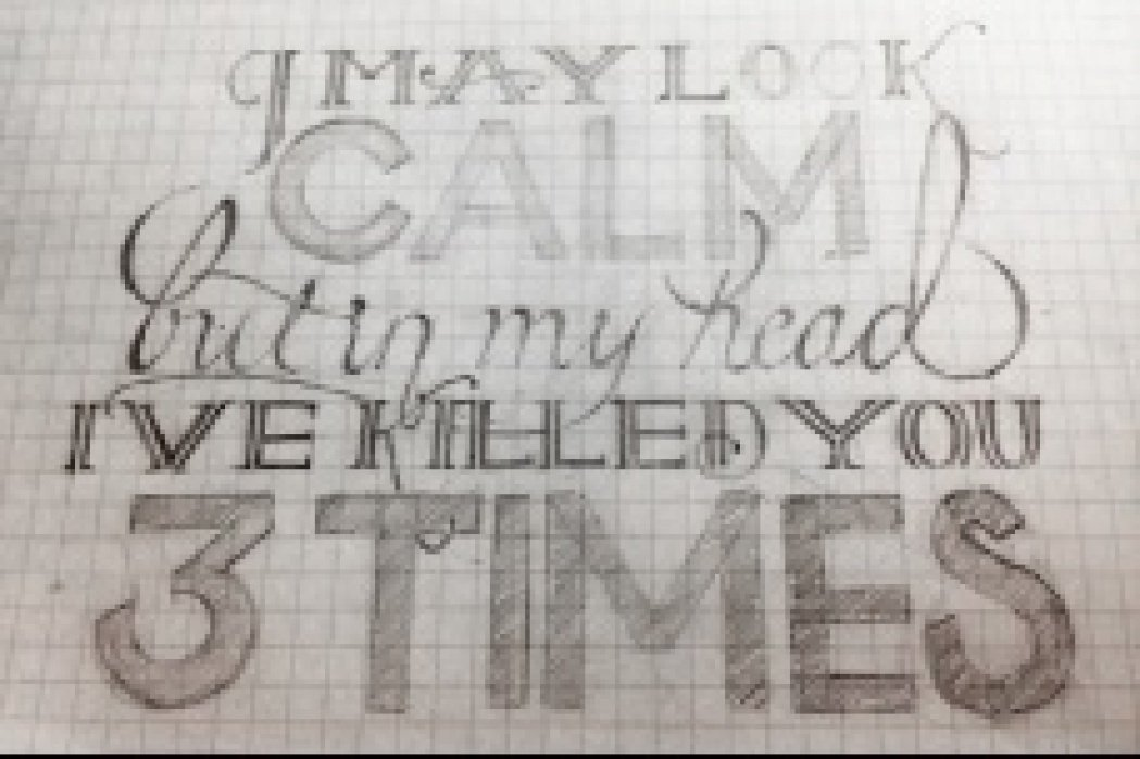 I may look calm, but in my head I've killed you three times. - student project
