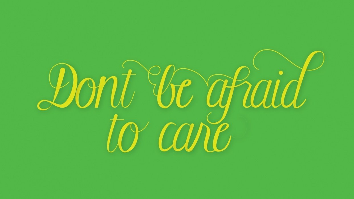 Don't be afraid to care - student project
