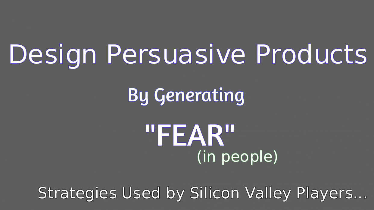 Design Persuasive Products by Generating Fear (in your prospects) - student project